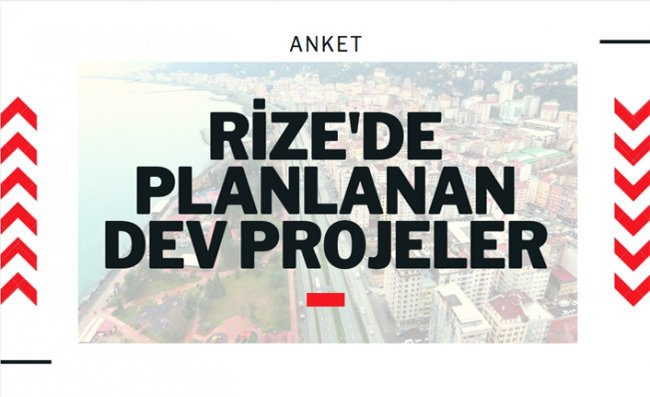 İşte Rize Projeleri, Hangisi Şehre Daha Fazla Katkı Sağlayacak?