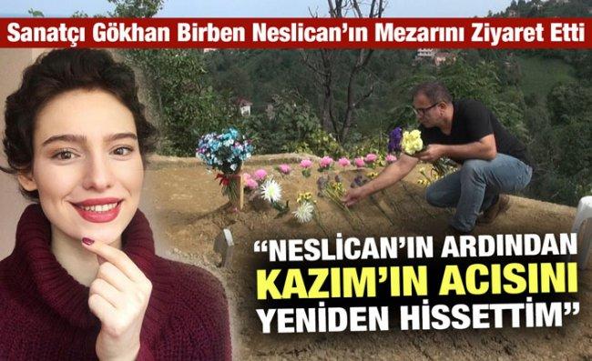 Gökhan Birben, Neslican'ın Mezarını Ziyaret Etti