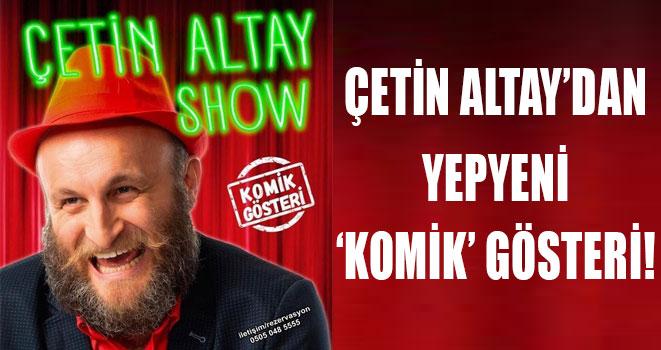 Çetin Altay Yeni Gösterisi ile Rize`ye Geliyor