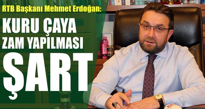 Erdoğan: Kuru Çaya Zam Yapılmazsa Sektör Ayakta Duramaz