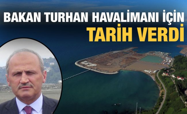 Bakan Turhan: Rize-Artvin Havalimanı Gelecek Yıl Açılıyor