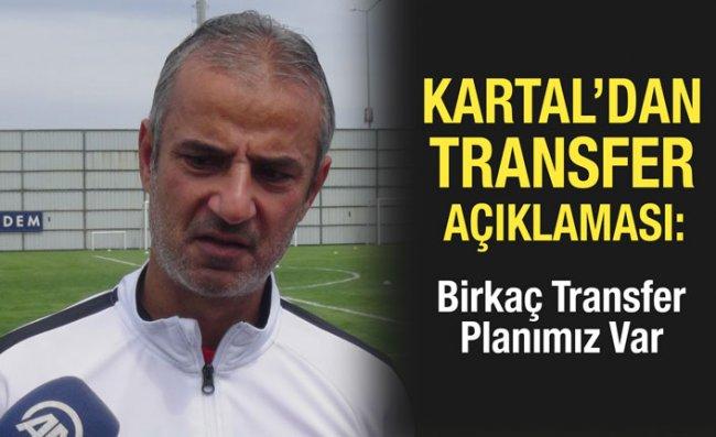 Kartal: Birkaç Transfer Planımız Var