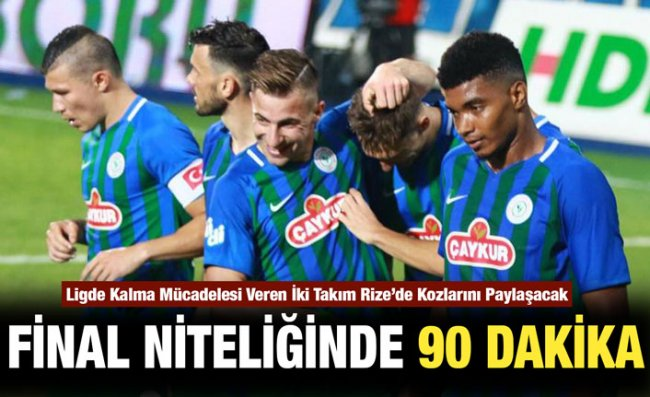 Çaykur Rizespor 'Kader Maçı'nda Yeni Malatyaspor'u Ağırlayacak