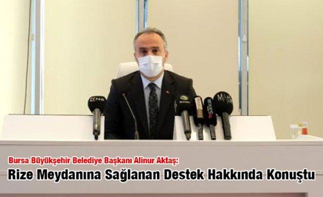 Bursa Büyükşehir Belediye Başkanı Aktaş'tan 'Rize Meydanı' Açıklaması