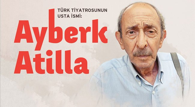 Türk Tiyatrosunun Usta İsmi: Ayberk Atilla