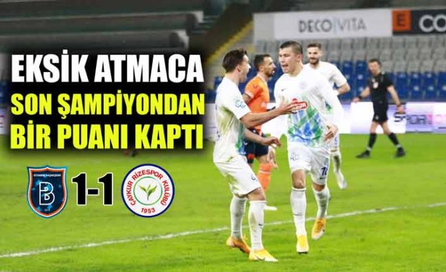 Çaykur Rizespor, Medipol Başakşehir ile Puanları Paylaştı: 1-1