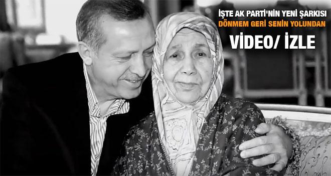 İşte Ak Parti`nin Yeni Şarkısı, Dönmem Geri Senin Yolundan VİDEO/ İZLE