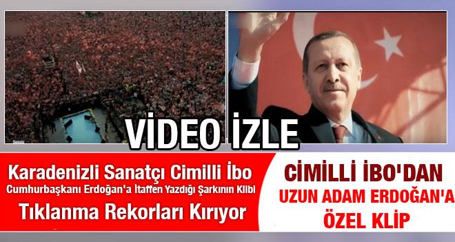 Cimilli İbo`dan Uzun Adam Recep Tayyip Erdoğan`a özel klip
