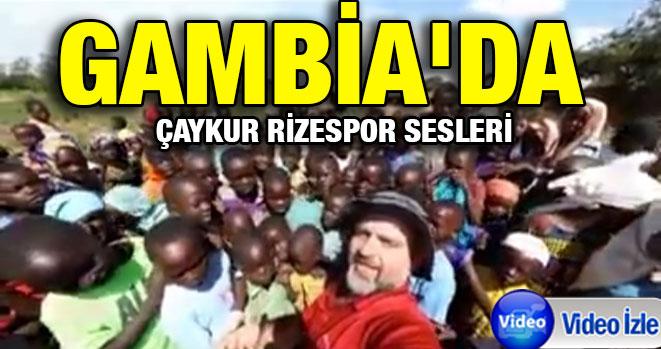 Gambia`da Çaykur Rizespor Sesleri
